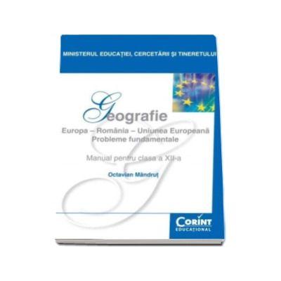 Geografie manual pentru clasa a XII-a. Europa, Romania, Uniunea Europeana - Octavian Mandrut