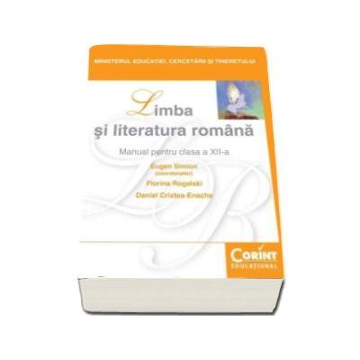 Limba si literatura romana, manual pentru clasa a XII-a - Eugen Simion, Florina Rogalski, Daniel Cristea-Enache