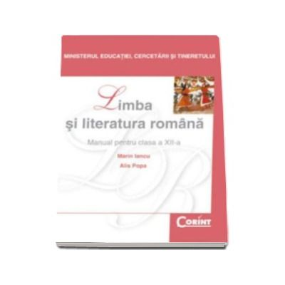Limba si literatura romana, manual pentru clasa a XII-a - Marin Iancu, Alis Popa