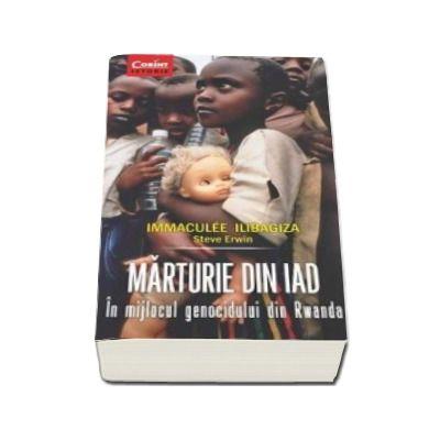 Marturie din iad. In mijlocul genocidului din Rwanda - Immaculee Ilibagiza