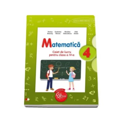 Matematica. Caiet de lucru, pentru clasa a IV-a - Auxiliar in conformitate cu programa scolara