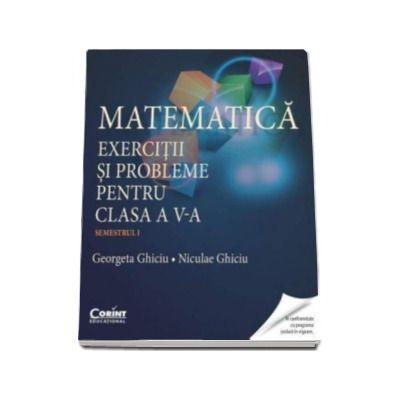 Georgeta Ghiciu, Matematica. Exercitii si probleme pentru clasa a V-a - Semestrul I