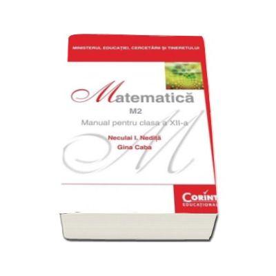 Matematica, profil M2. Manual pentru clasa a XII-a, Neculai I. Nedita, Gina Caba