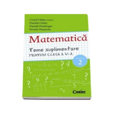 Matematica. Teme suplimentare pentru clasa a V-a SEMESTRUL 2