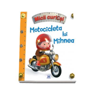 Motocicleta lui Mihnea - Colectia Micii Curiosi