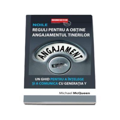 Michael McQueen - Noile reguli pentru a obtine angajamentul tinerilor. Un ghid pentru a intelege si comunica cu generatia Y