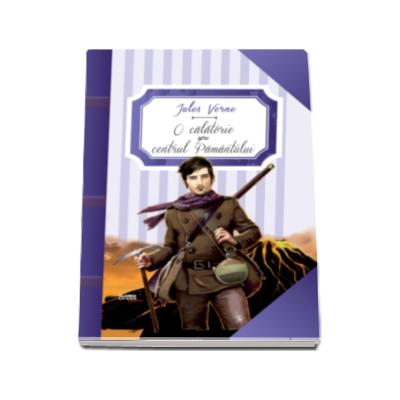 O calatorie spre centrul Pamantului  - Jules Verne (Colectia Clasici Litera Junior)