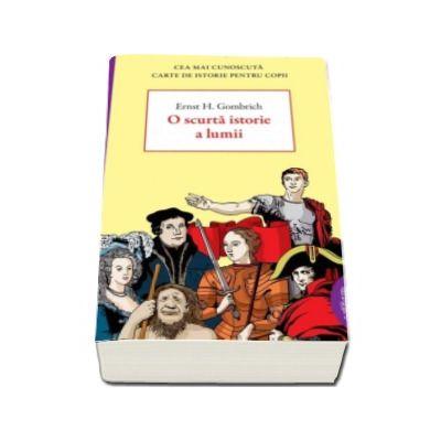 E. H. Gombrich - O scurta istorie a lumii - Cea mai cunoscuta carte de istorie pentru copii - Editie paperback