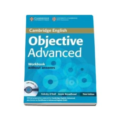 ODell Felicity - Objective Advanced (CAE) (3rd Edition) Workbook without Answers with Audio CD - Caietul elevului pentru clasa a XI-a fara raspunsuri