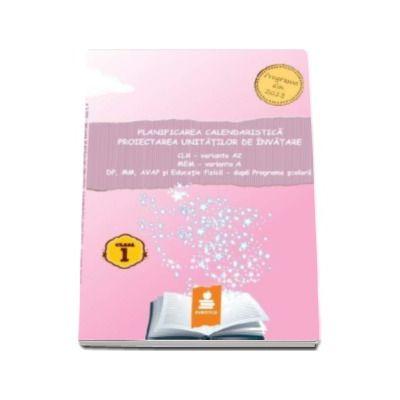 Planificarea calendaristica, proiectarea unitatilor de invatare - CLR - varianta A2, MEM - varianta A, DP, MM, AVAP si Educatie fizica - dupa Programa Scoalara