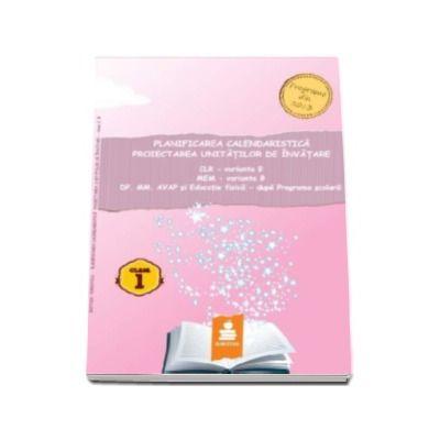 Planificarea calendaristica, proiectarea unitatilor de invatare - CLR - varianta B, MEM - varianta B, DP, MM, AVAP si Educatie fizica - dupa Programa Scoalara