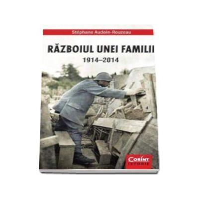 Stephane Audoin Rouzeau, Razboiul unei familii 1914-2014