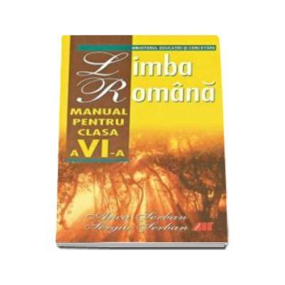 LIMBA ROMANA. MANUAL PENTRU CLASA a VI-a - Serban