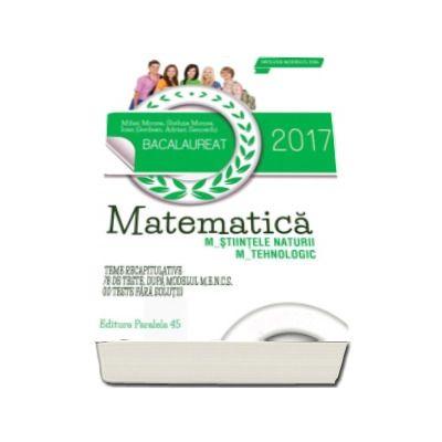 Bacalaureat 2017, matematica profil M_STIINTELE_NATURII, M_TEHNOLOGIC. 78 de teste dupa modelul M. E. N. C. S. - 10 teste fara solutii