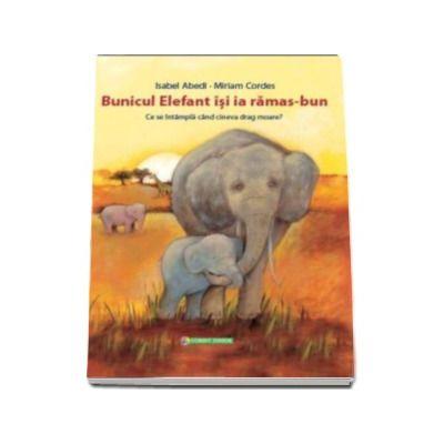 Isabel Abedi, Bunicul Elefant isi ia ramas-bun. Ce se intampla cand cineva drag moare?