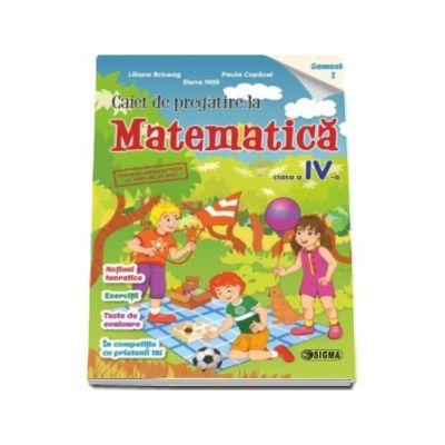 Caiet de pregatire la matematica. Clasa a IV-a, semestrul 1