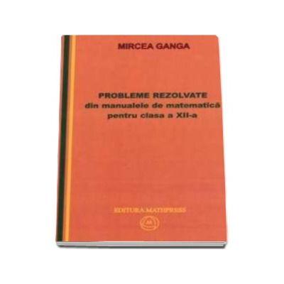 Mircea Ganga, Probleme rezolvate din manualele de matematica pentru clasa a XII-a