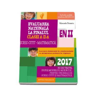 Evaluare nationala 2017 la finalul clasei a II-a, Scris-Citit, Matematica. 30 de teste dupa modelul M.E.N.C.S., pentru problemele de Scris, Citit si Matematica (Editia a III-a, revizuita)