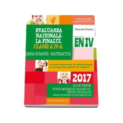 Evaluare nationala 2017 la finalul clasei a IV-a, Limba romana, Matematica - 20 de teste dupa modelul M. E. N. C. S., pentru probleme de Limba Romana si Matematica (editia a III-a, revizuita)