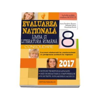 Anca DAVIDOIU-ROMAN - Evaluare nationala 2017 Limba si literatura romana - Consolidare. Notiuni teoretice si aplicatii, Ghid de redactare a compunerilor, 90 de teste, dupa modelul M. E. N. C. S.