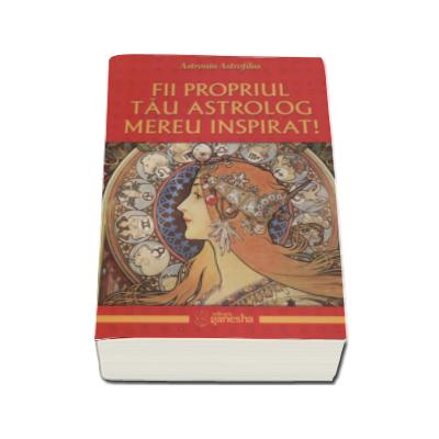 Fii propriul tau astrolog mereu inspirat (Astronin Astrofilus)
