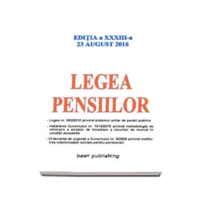 Legea pensiilor. Editia a XXXIII-a - Actualizata la 23 august 2016