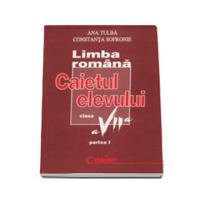 Limba romana-caietul elevului clasa a VII-a- Partea I, Fonetica, Vocabular, Morfologie, Sintaxa, Comunicare
