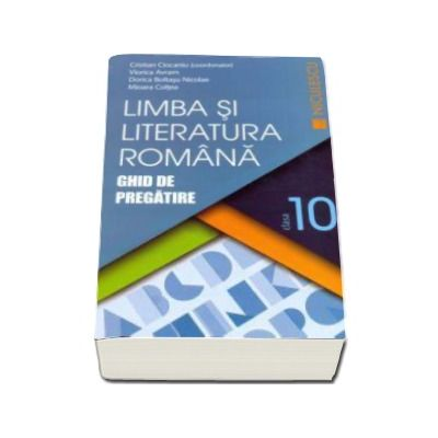 Cristian Ciocaniu - Limba si literatura romana. Ghid de pregatire, pentru clasa a X-a - Editie 2016