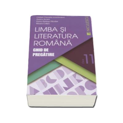 Cristian Ciocaniu - Limba si literatura romana. Ghid de pregatire, pentru clasa a XI-a - Editie 2016