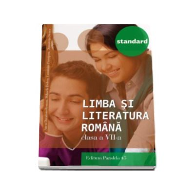 Limba si literatura romana, pentru clasa a VII-a. Colectia Standard - Editia a III-a, revizuita