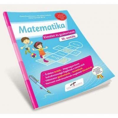 Iliana Dumitrescu, Matematica. Teorie si exercitii, pentru clasa a III-a - Versiune in limba maghiara