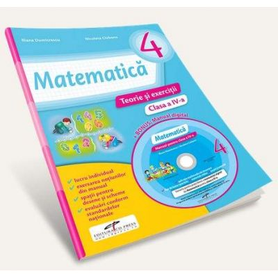 Iliana Dumitrescu, Matematica. Teorie si exercitii, pentru, clasa a IV-a. Contine manual digital pe CD