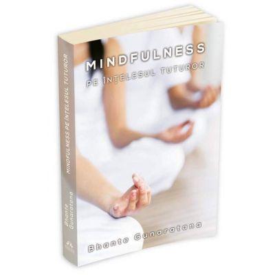 Mindfulness pe intelesul tuturor - Bhante Henepola Gunaratana (Editie 2016)