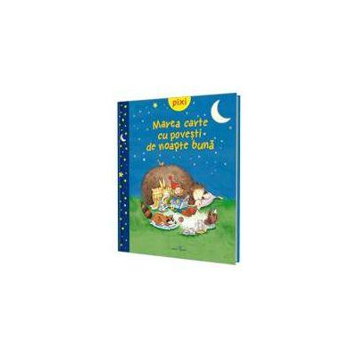 Pixi. Marea carte cu povesti de noapte buna - Vise placute cu Pixi