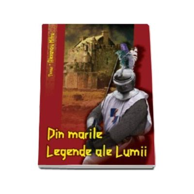 Mitru Alexandru, Tezaurul legendelor lumii. Din Marile Legende ale Lumii - Editie retiparita