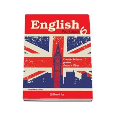 English Workbook. Caiet de lucru pentru clasa a VI-a (Ana-Maria Ghioc)