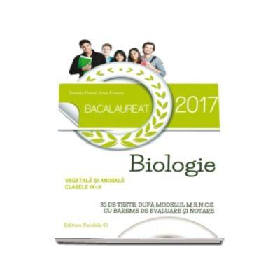 Bacalaureat 2017. Biologie vegetala si animala, pentru clasele IX-X - 35 de teste, dupa modelul M. E. N. C. S. cu bareme de evaluare si notare