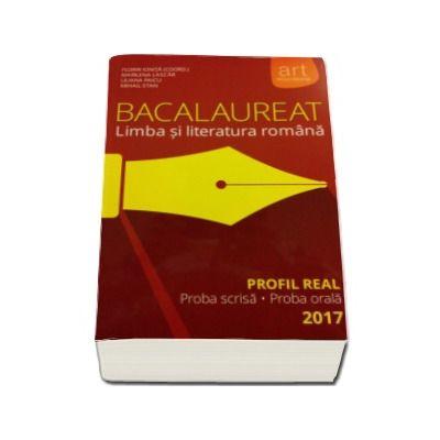Florin Ionita - Bacalaureat - Limba si literatura romana 2017 Profil real. Proba scrisa si proba orala