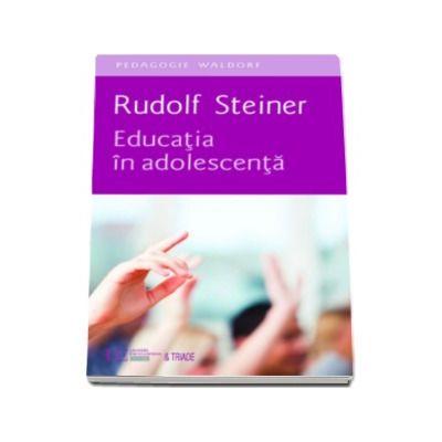 Educatia in adolescenta (Rudolf Steiner)