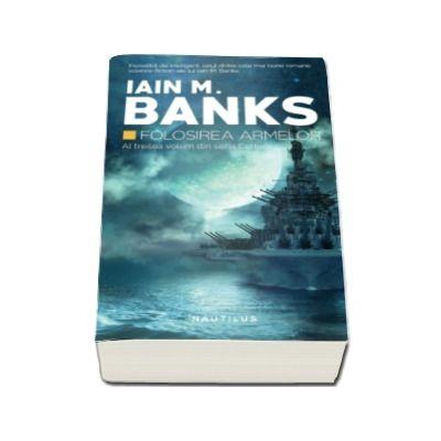 Iain Banks - Folosirea armelor - Volumul III din seria Cultura