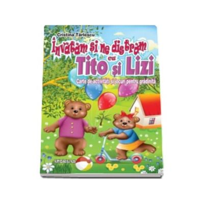 Invatam si ne distram cu Tito si Lizi - Carte de activitati si jocuri pentru gradinita (Cristina Tarlescu)