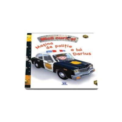 Masina de politie a lui Darius - Colectia Micii Curiosi