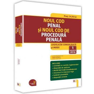 Noul Cod penal si Noul Cod de procedura penala. Legislatie Consolidata si index - 1 septembrie 2016 (Dan Lupascu)