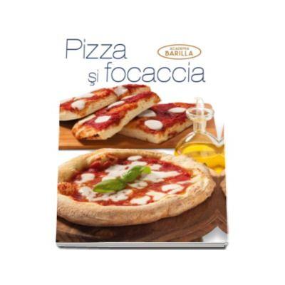 Pizza si focaccia - Colectia Academia Barilla