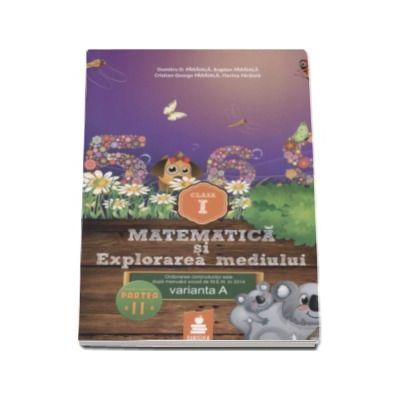 Matematica si explorarea mediului - auxiliar clasa pentru clasa I, varianta A - Semestrul II - Dumitru D. Paraiala (2015)