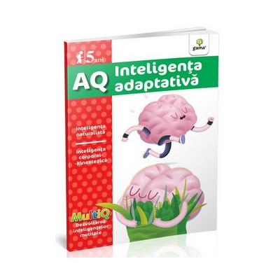 AQ - Inteligenta adaptativa - Inteligenta naturalista. Inteligenta corporal-kinestezica. Varsta recomandata 5 ani