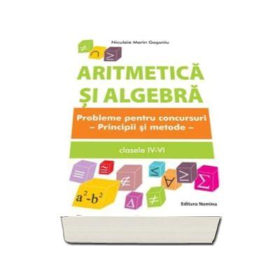 Aritmetica si Algebra. Probleme pentru concursuri - Principii si metode clasele IV-VI - Nicolaie Marin Gosoniu