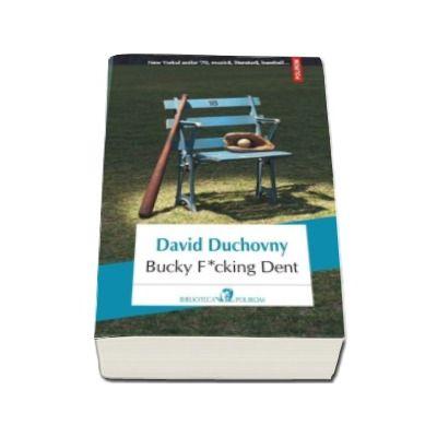 Bucky F-cking Dent - Traducere din limba engleza si note de Alexandra Fusoi (David Duchovny)