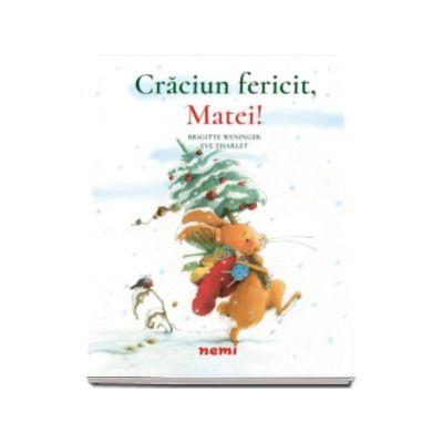 Brigitte Weninger - Craciun fericit, Matei - Cu ilustratii de Eve Tharlet