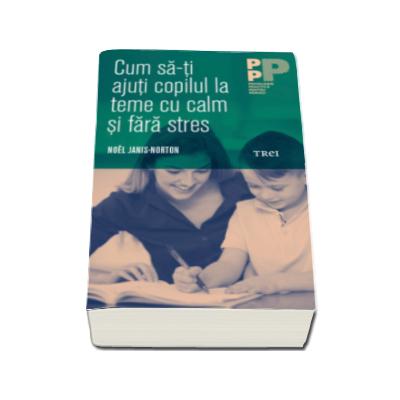 Cum sa-ti ajuti copilul la teme cu calm si fara stres (Noel Janis-Norton)